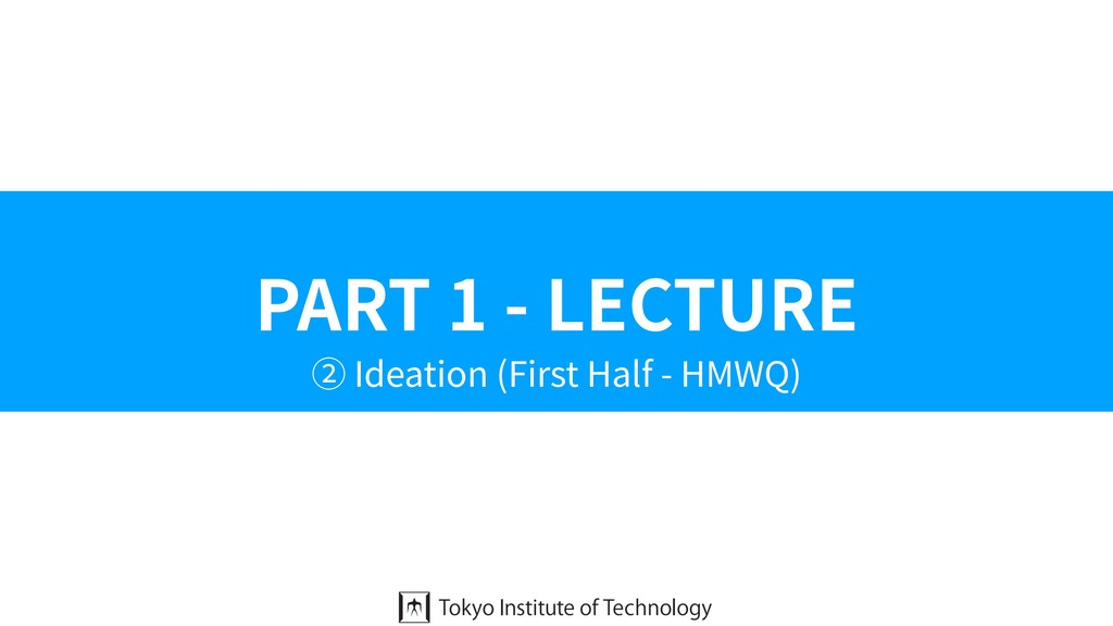 PART 1 - LECTURE ② Ideation (First Half - HMWQ)