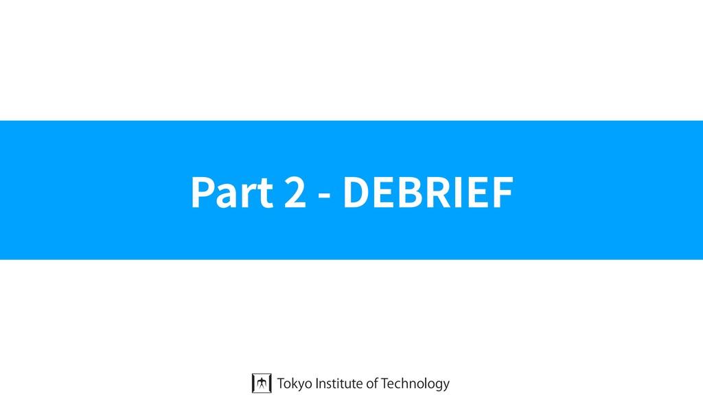 Part 2 - DEBRIEF
