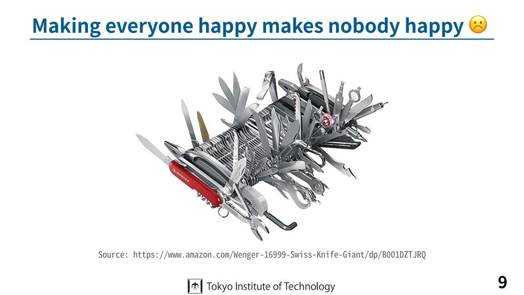 Making everyone happy makes nobody happy ☹ 9 So...