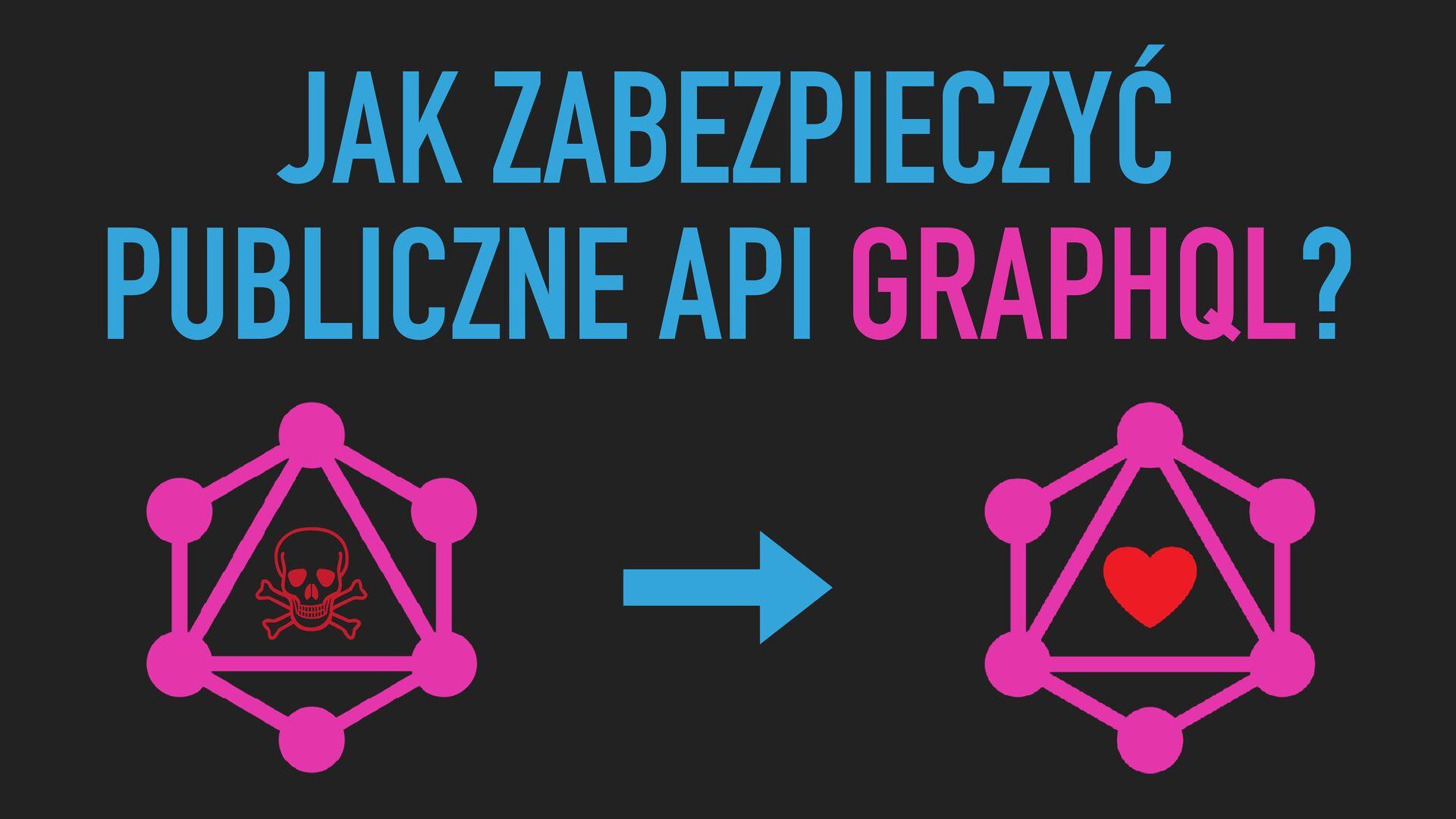 JAK ZABEZPIECZYĆ PUBLICZNE API GRAPHQL? ☠