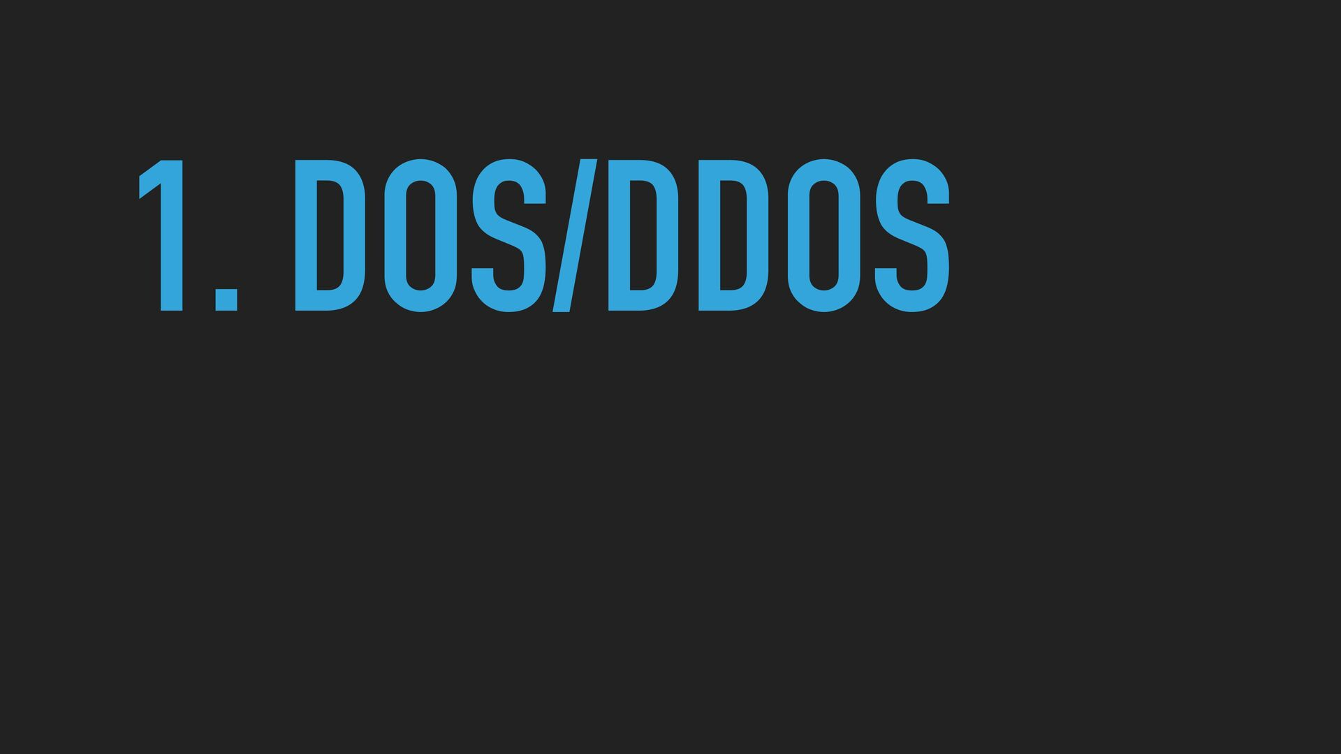 1. DOS/DDOS   2. BRUTE FORCE