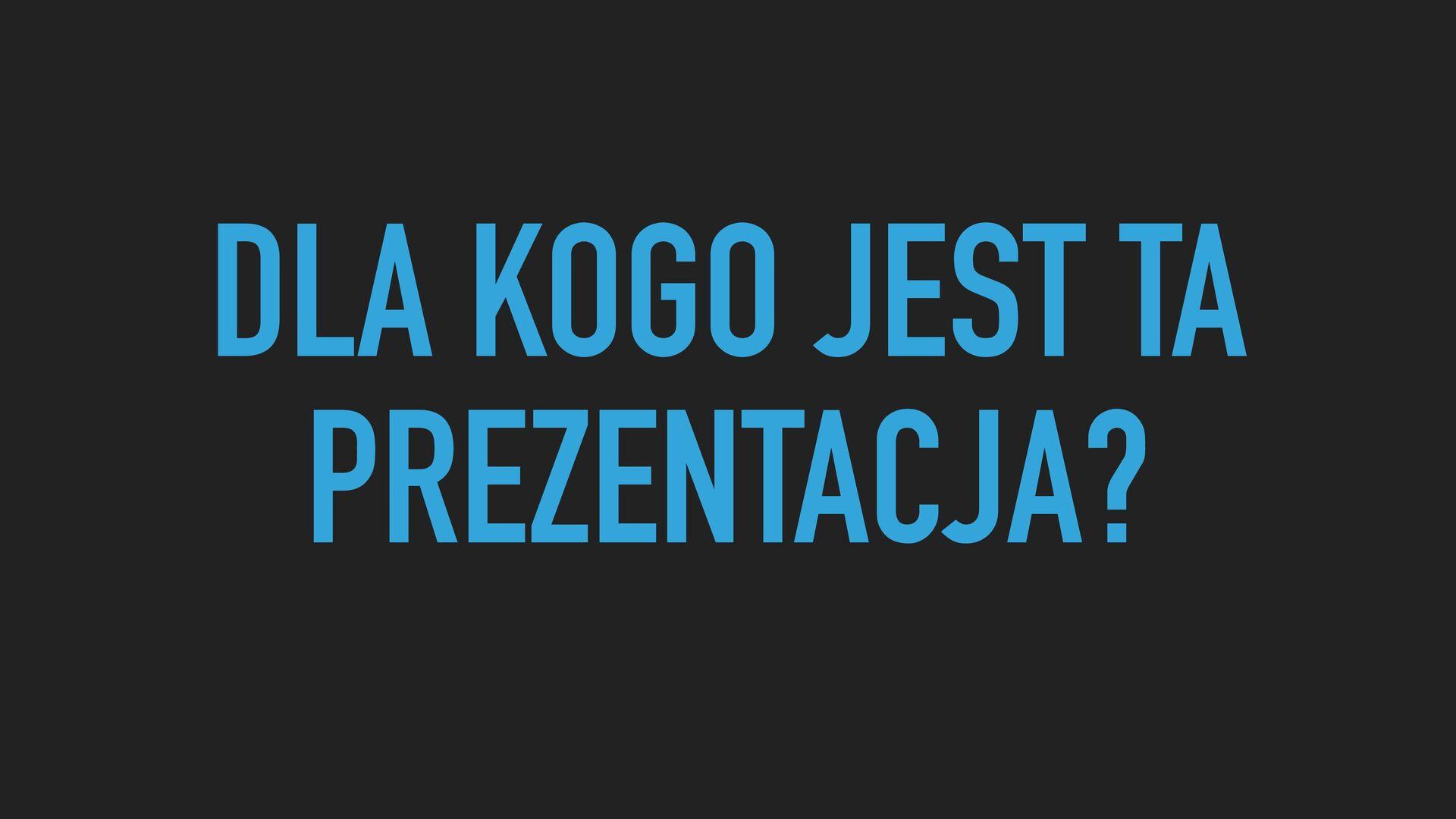 DLA KOGO? ‣ Znasz już podstawy GraphQL   ‣ Chce...
