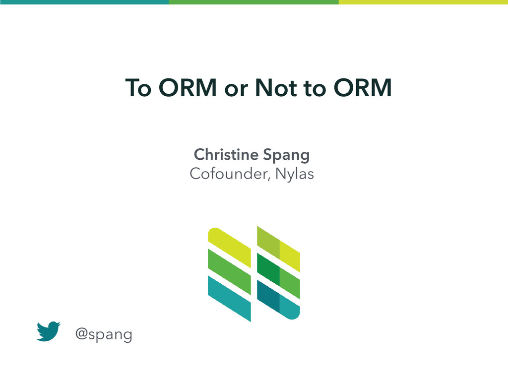 To ORM or Not to ORM Christine Spang Cofounder,...