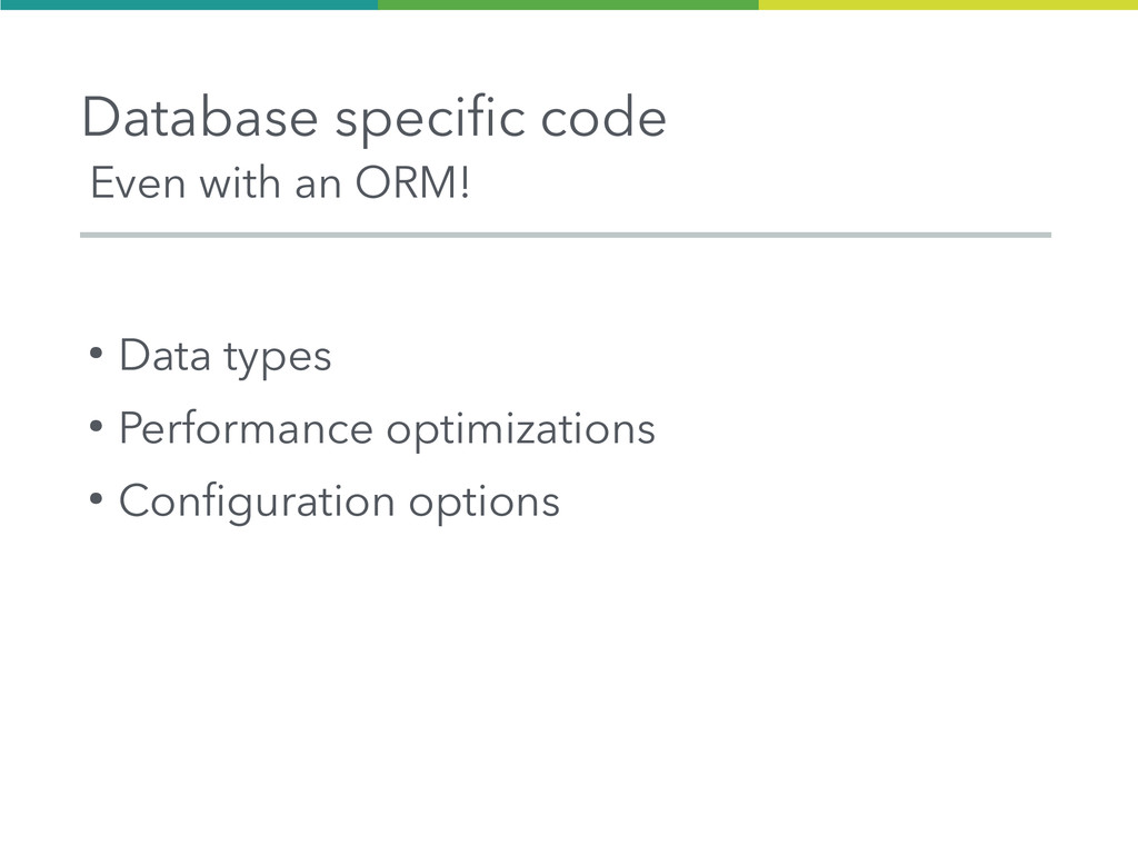 Database specific code ● Data types ● Performan...