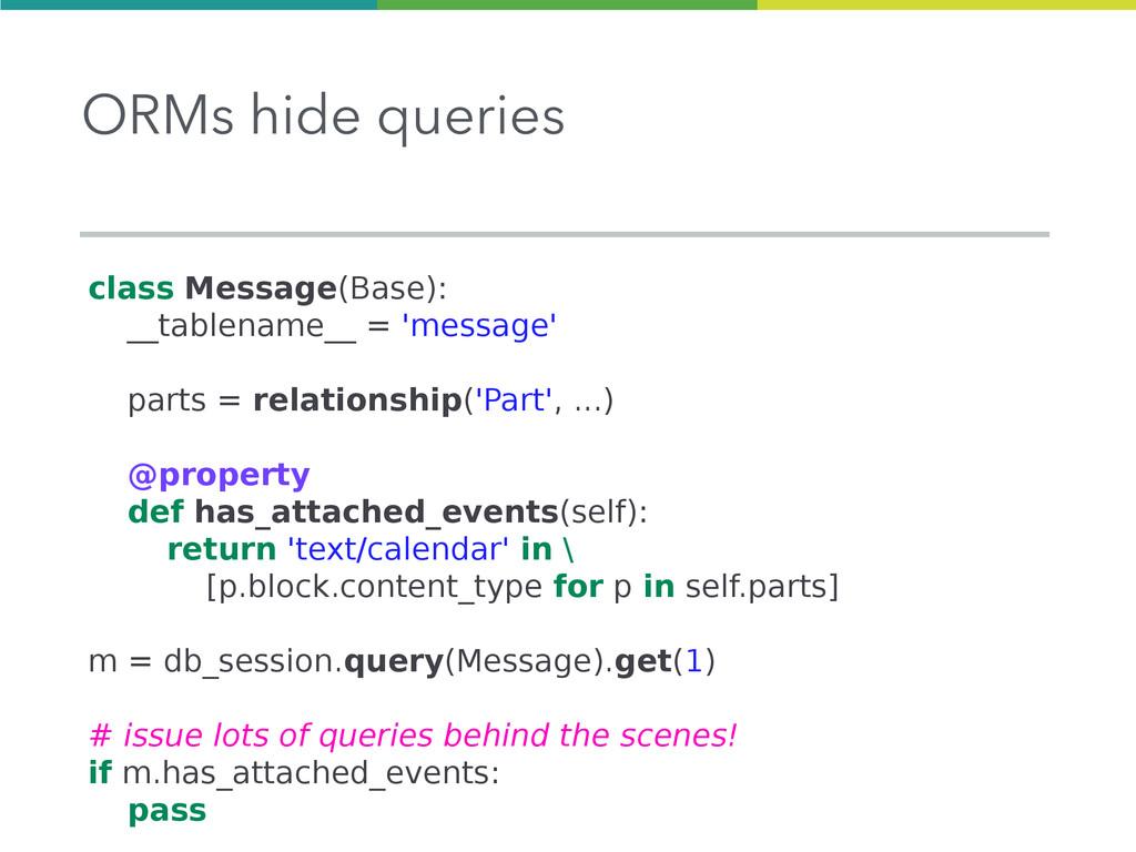 ORMs hide queries class Message(Base): __tablen...