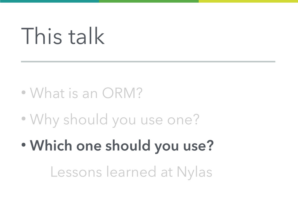 This talk ● What is an ORM? ● Why should you us...