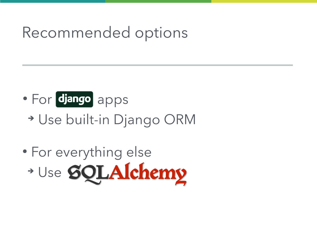 ● For apps ➔ Use built-in Django ORM ● For ever...