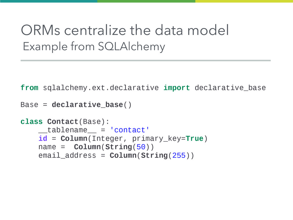 ORMs centralize the data model Example from SQL...