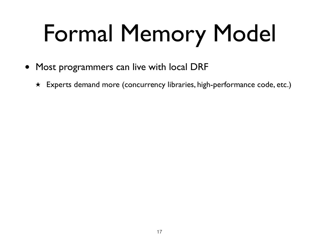 Formal Memory Model !17 • Most programmers can ...