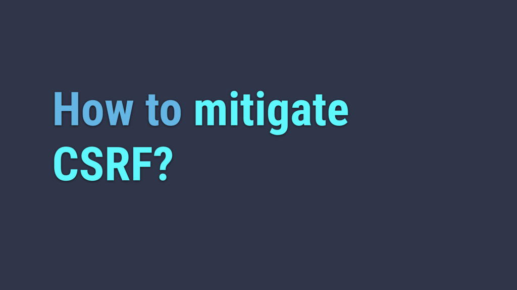 How to mitigate CSRF?