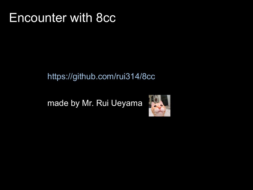 Encounter with 8cc made by Mr. Rui Ueyama https...