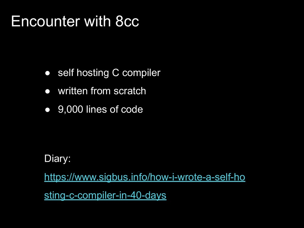 Encounter with 8cc ● self hosting C compiler ● ...