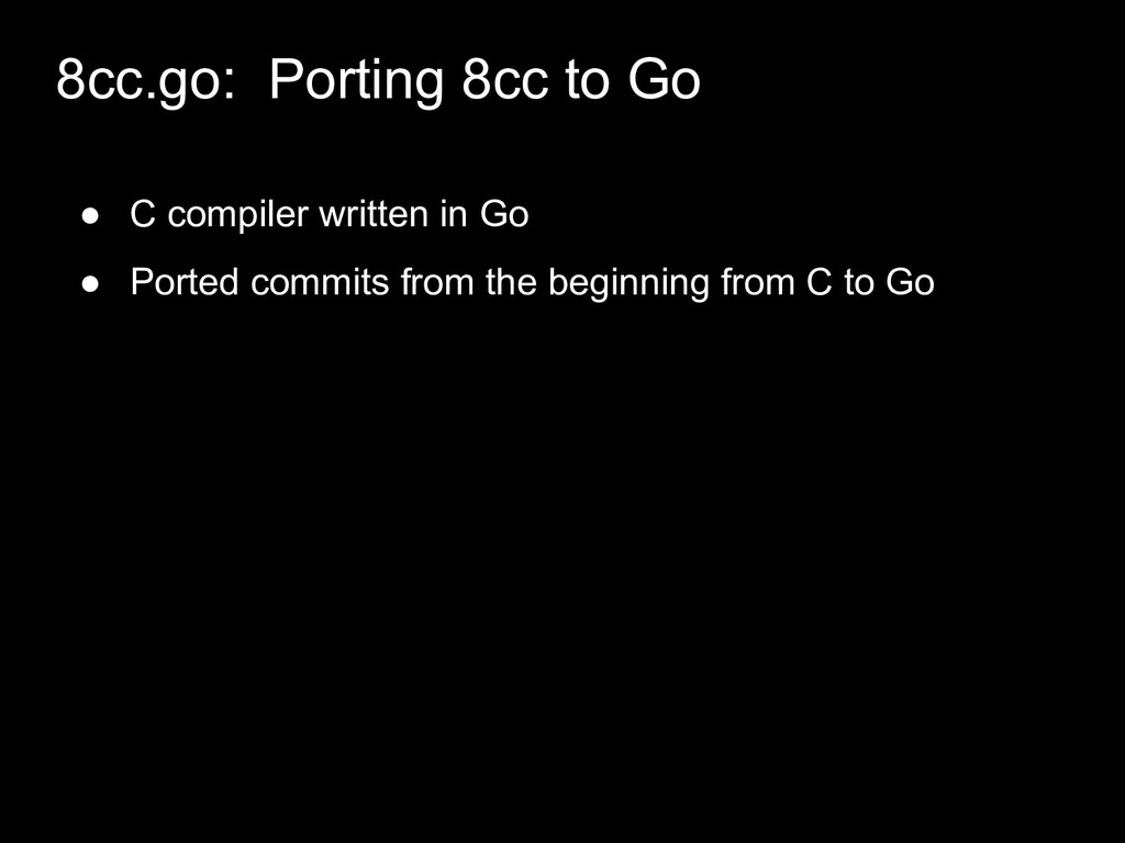 ● C compiler written in Go ● Ported commits fro...