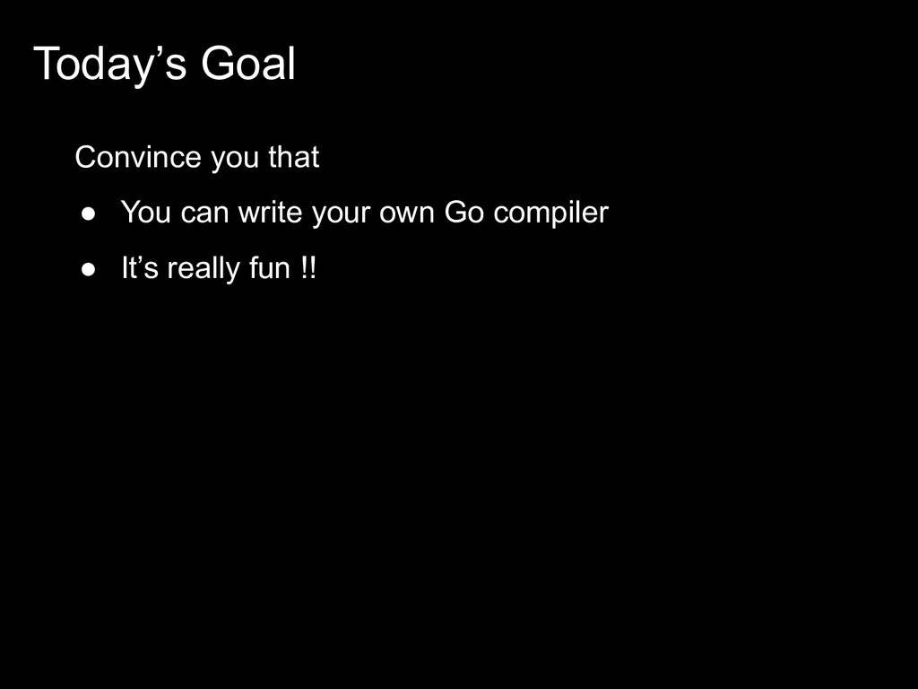 Today's Goal Convince you that ● You can write ...
