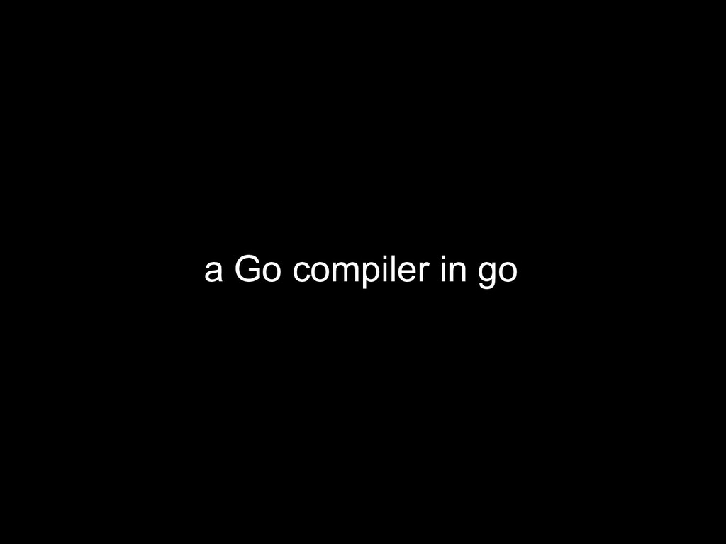 a Go compiler in go