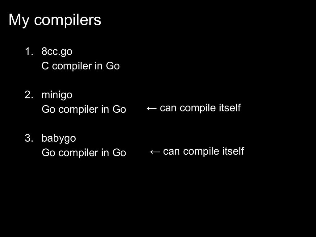 My compilers 1. 8cc.go C compiler in Go 2. mini...