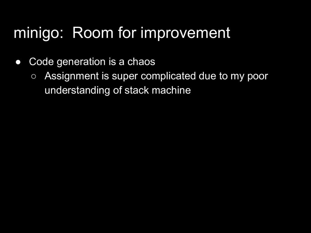 minigo: Room for improvement ● Code generation ...
