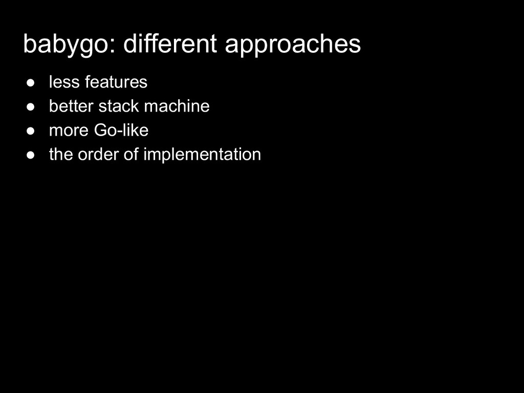 babygo: different approaches ● less features ● ...