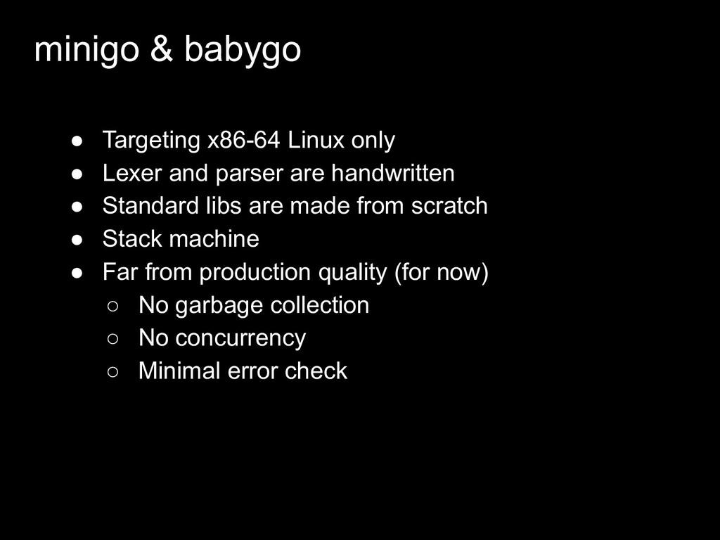 minigo & babygo ● Targeting x86-64 Linux only ●...