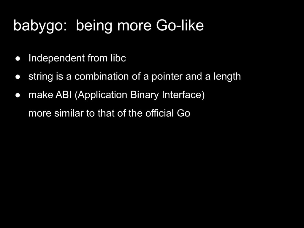 babygo: being more Go-like ● Independent from l...