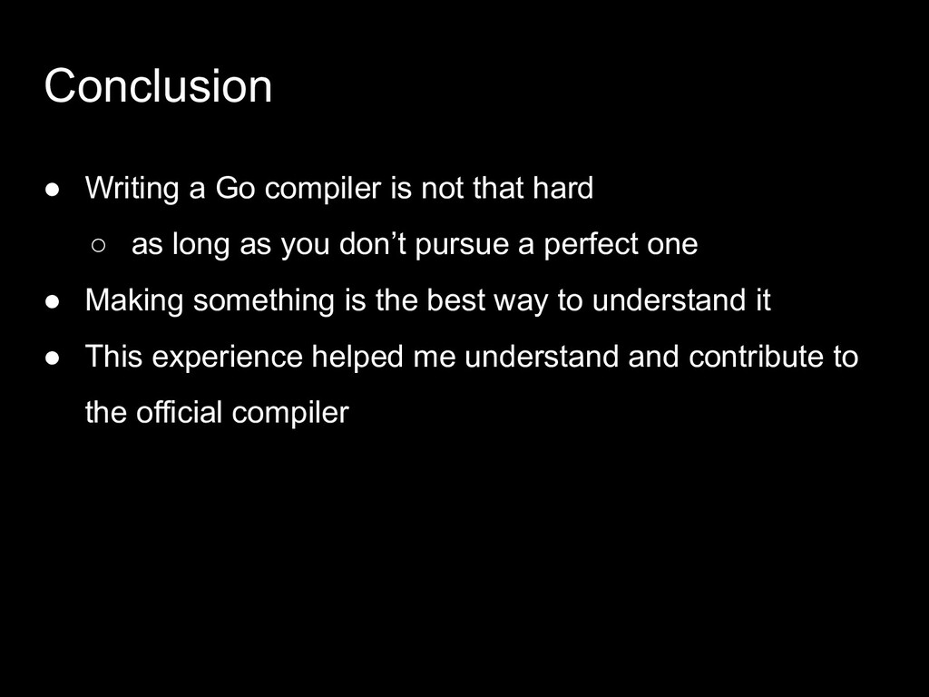 Conclusion ● Writing a Go compiler is not that ...
