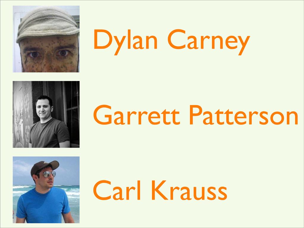 Dylan Carney Garrett Patterson Carl Krauss