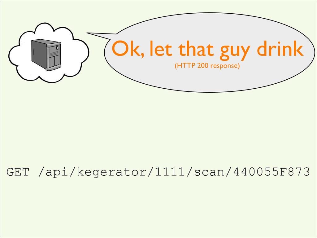 GET /api/kegerator/1111/scan/440055F873 Ok, let...