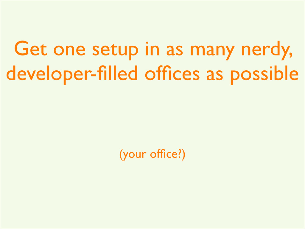 Get one setup in as many nerdy, developer-filled...