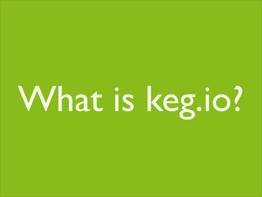 What is keg.io?