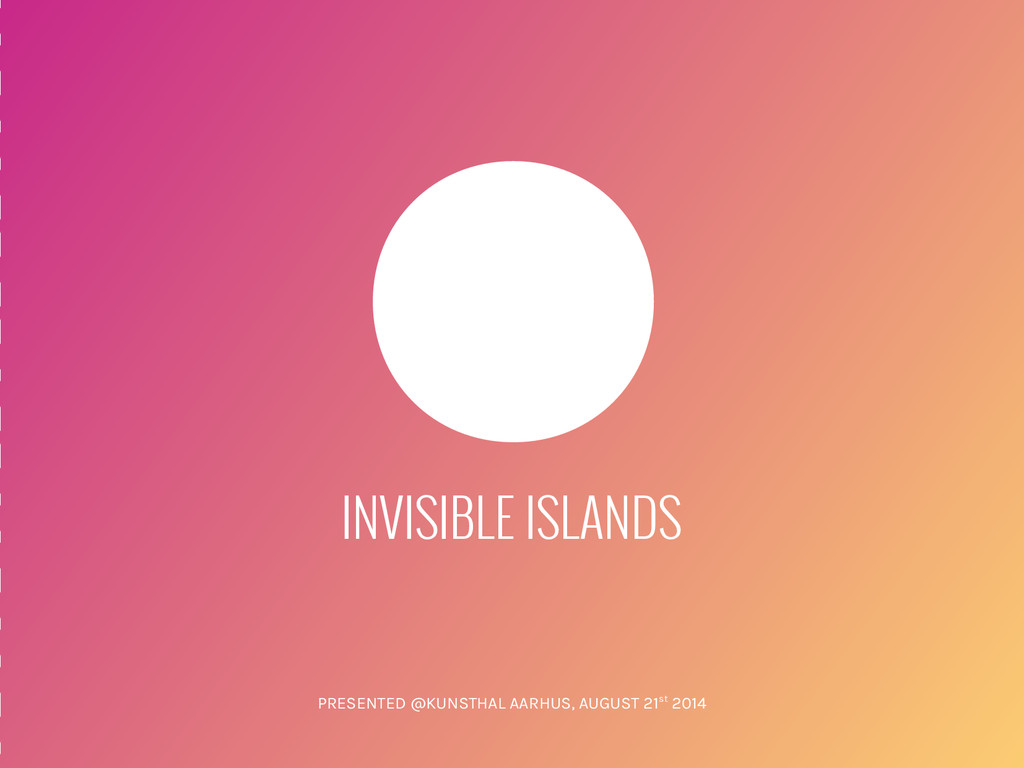 INVISIBLE ISLANDS PRESENTED @KUNSTHAL AARHUS, A...