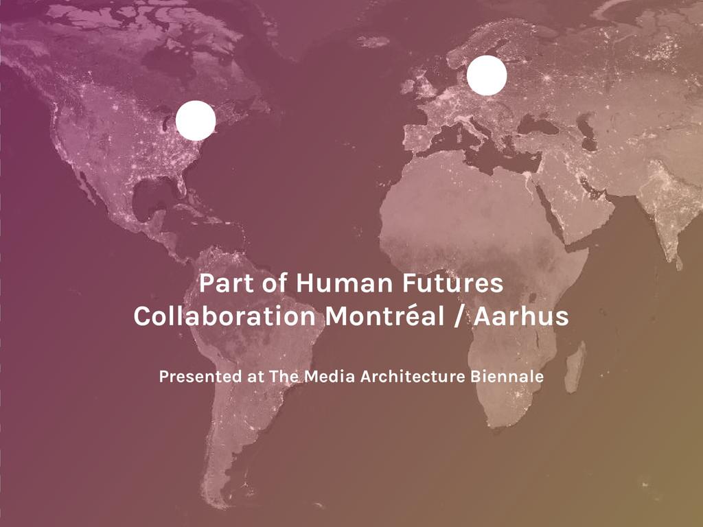 Part of Human Futures Collaboration Montréal / ...