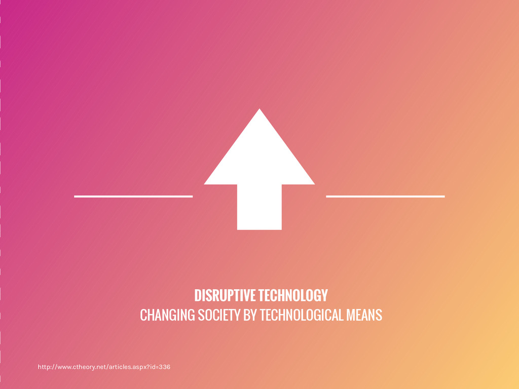 DISRUPTIVE TECHNOLOGY CHANGING SOCIETY BY TECHN...