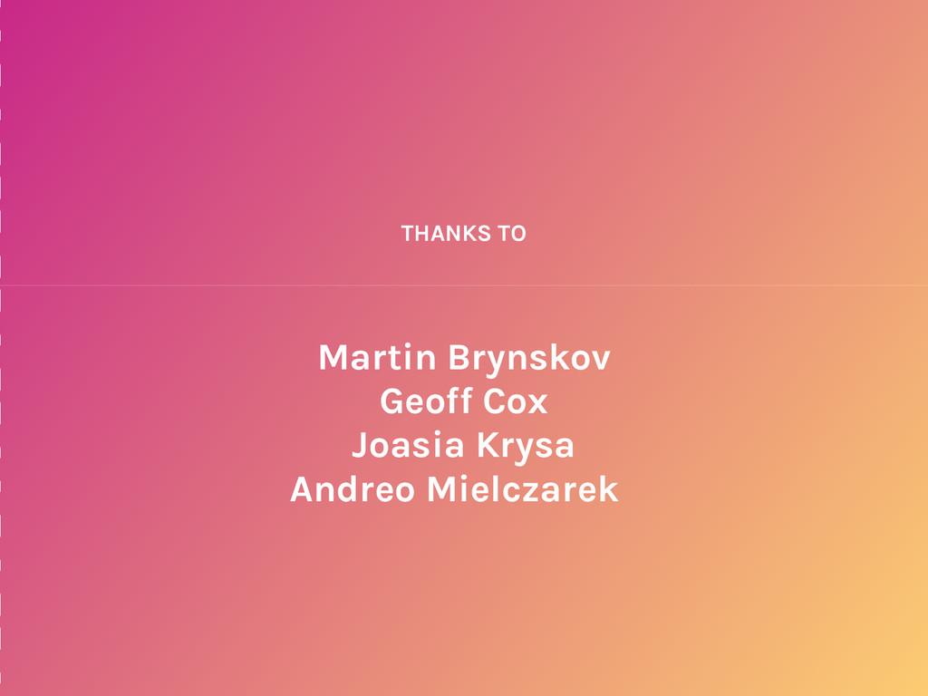 THANKS TO Martin Brynskov Geoff Cox Joasia Krys...