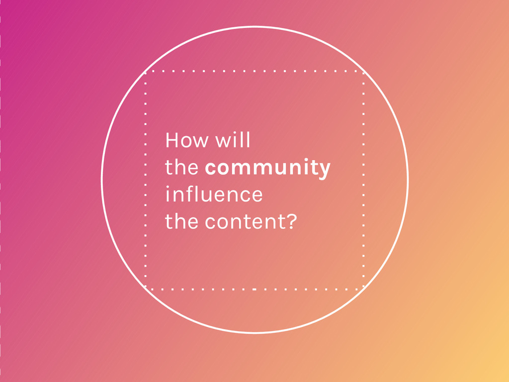How will the community influence the content?