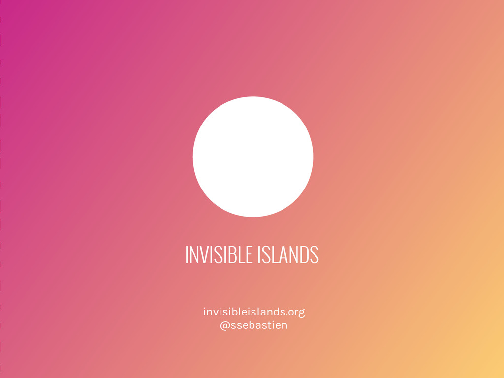 INVISIBLE ISLANDS invisibleislands.org @ssebast...