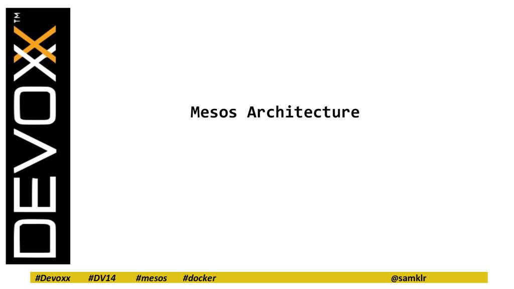 #Devoxx #DV14 #mesos #docker @samklr Mesos Arch...