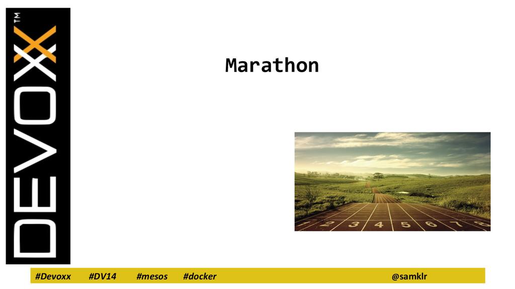 #Devoxx #DV14 #mesos #docker @samklr Marathon