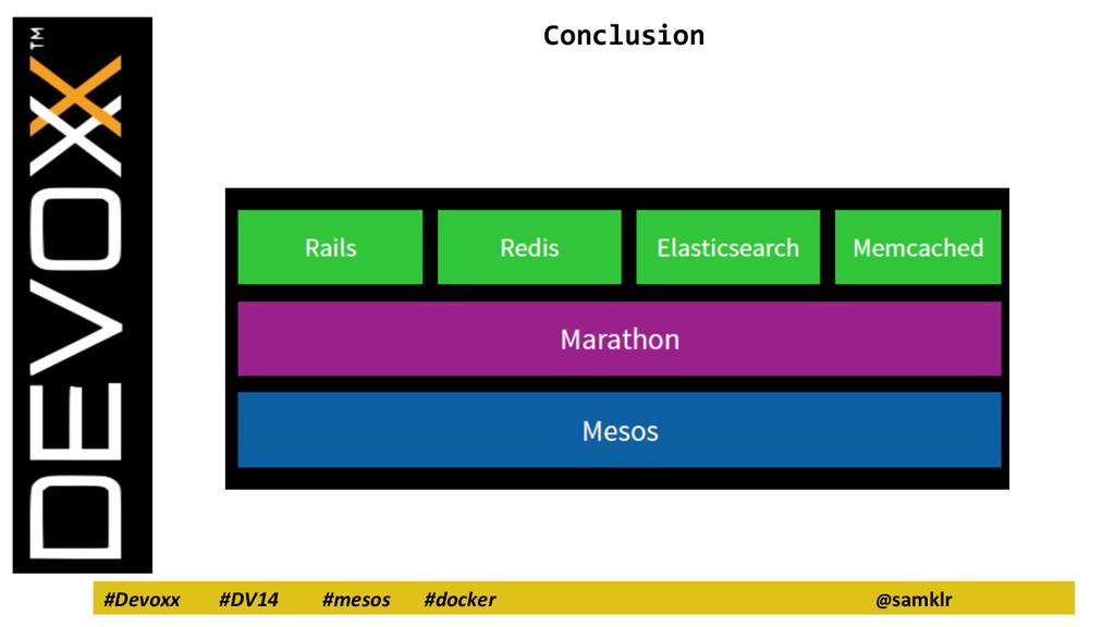 #Devoxx #DV14 #mesos #docker @samklr Conclusion