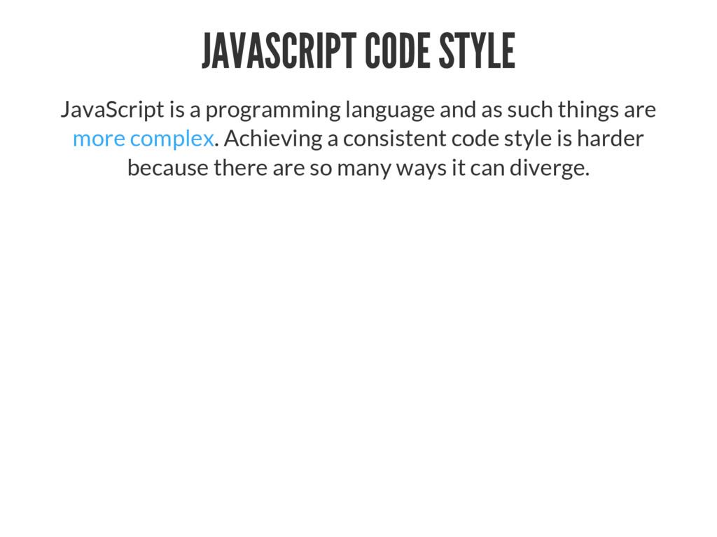 JAVASCRIPT CODE STYLE JavaScript is a programmi...