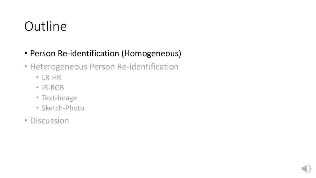 Outline • Person Re-identification (Homogeneous...