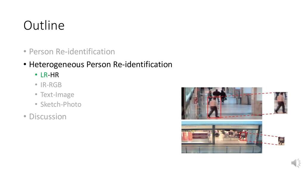Outline • Person Re-identification • Heterogene...
