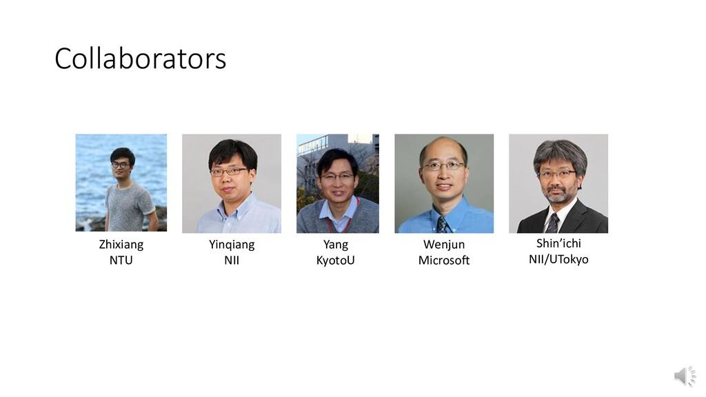 Collaborators Zhixiang NTU Yinqiang NII Yang Ky...
