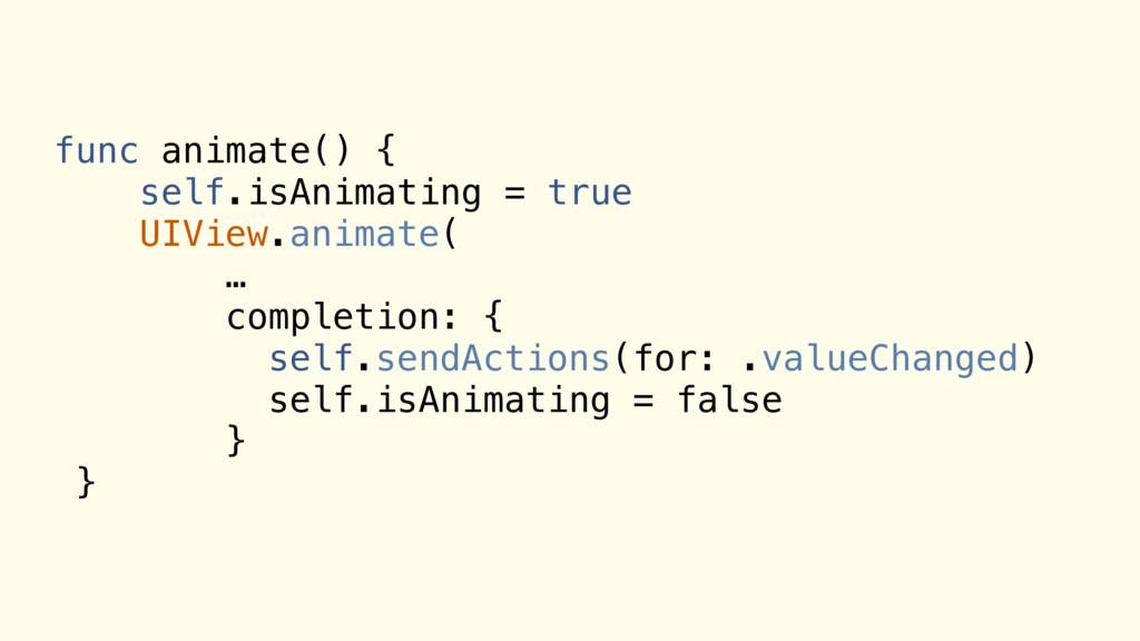 func animate() { self.isAnimating = true UIView...