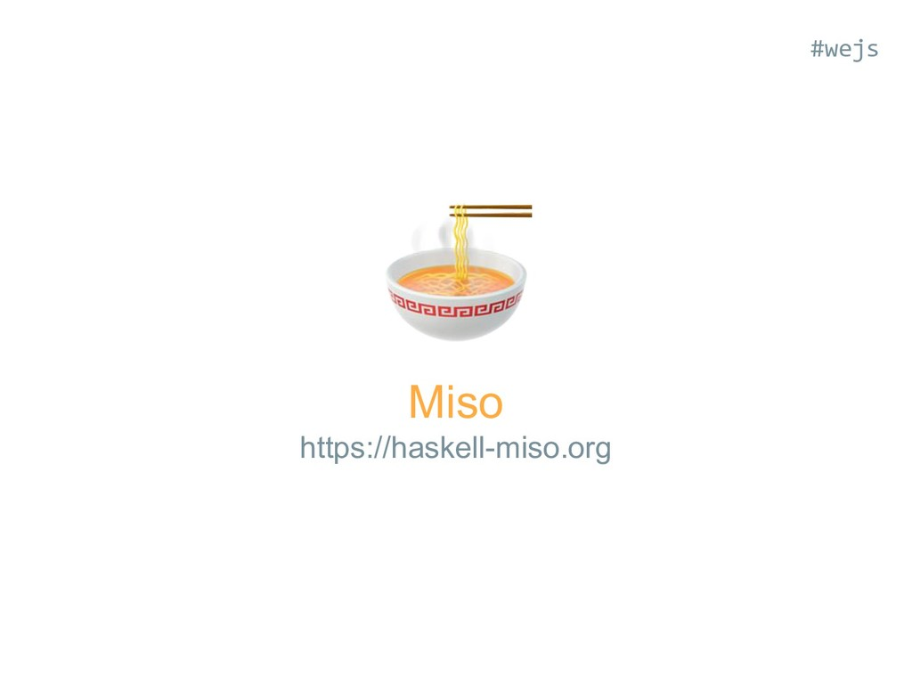 Miso https://haskell-miso.org #wejs