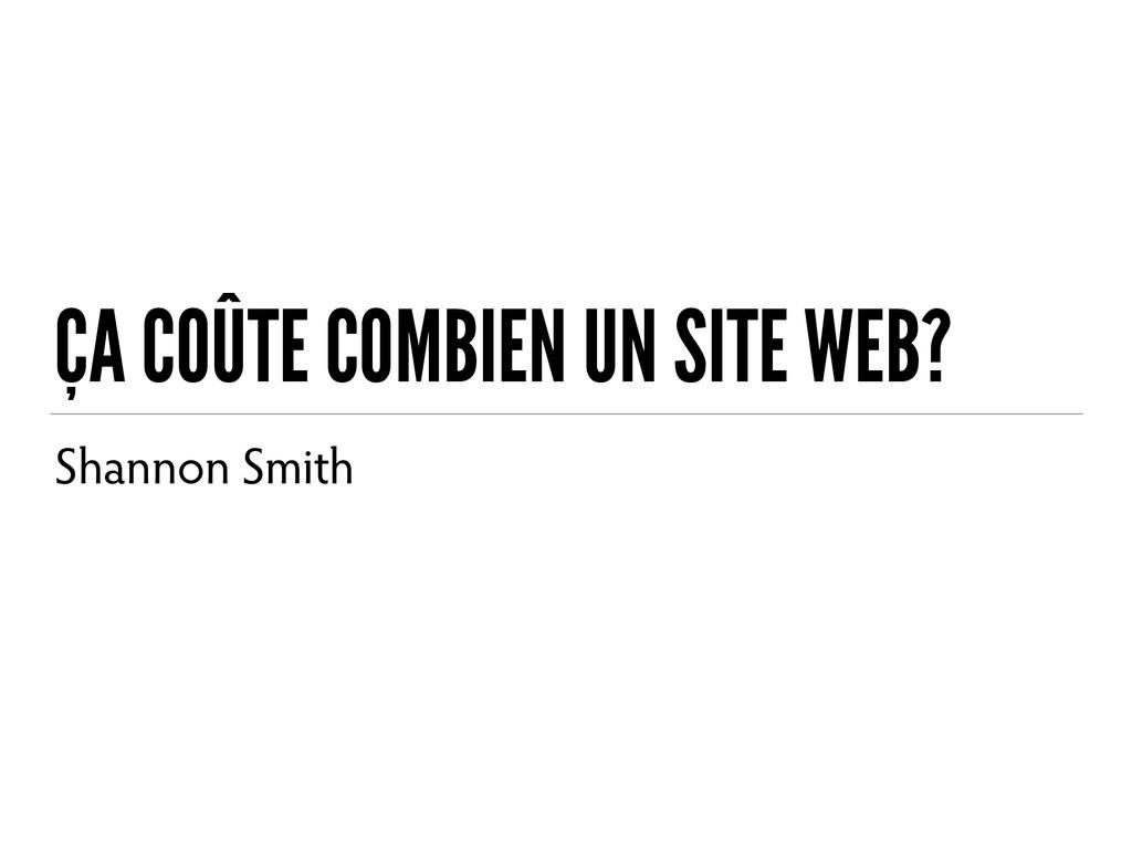 ÇA COÛTE COMBIEN UN SITE WEB? Shannon Smith