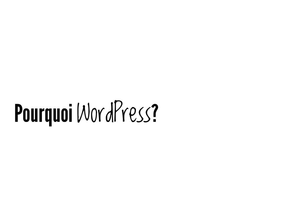 Pourquoi WordPress?