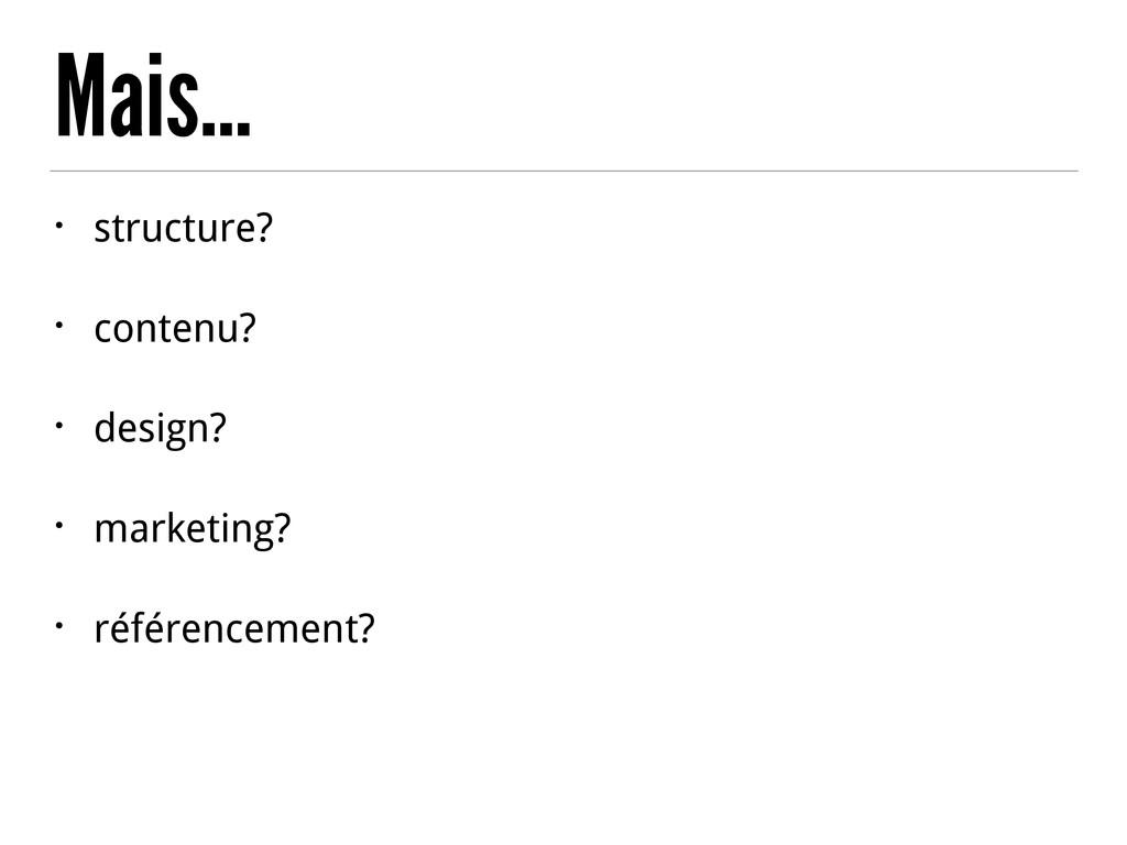Mais… • structure? • contenu? • design? • marke...