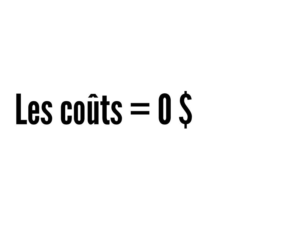 Les coûts = 0 $
