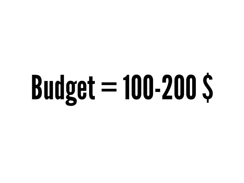 Budget = 100-200 $