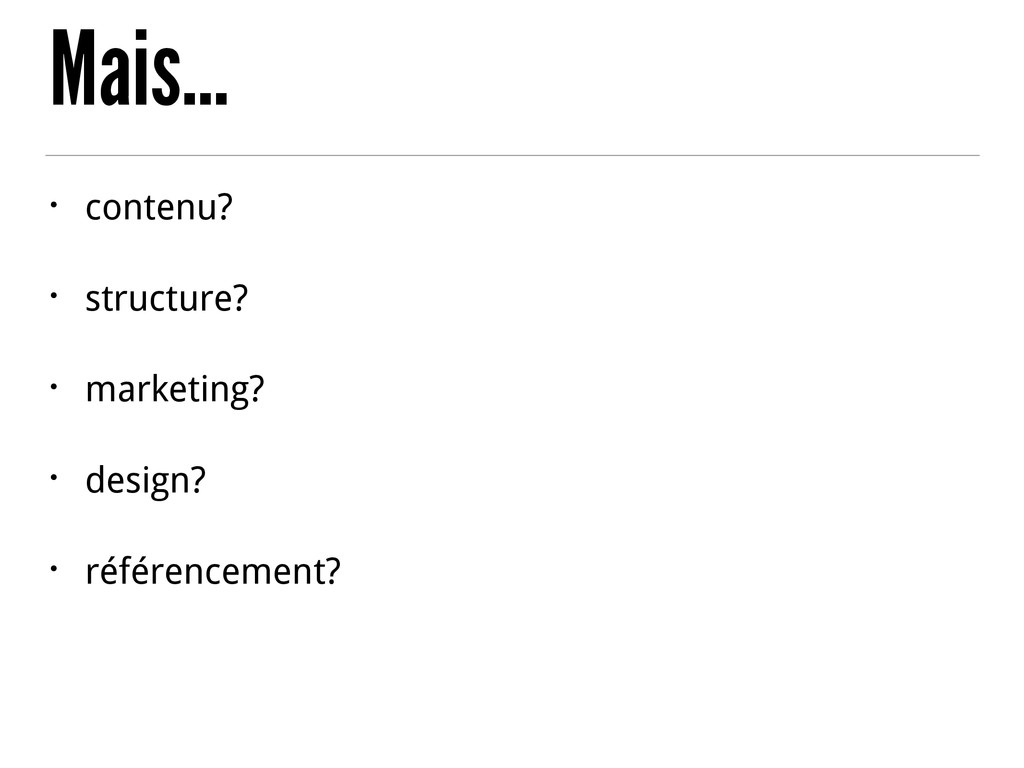 Mais… • contenu? • structure? • marketing? • de...